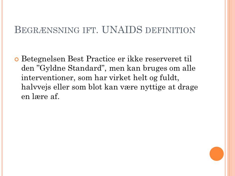 """B EGRÆNSNING IFT. UNAIDS DEFINITION Betegnelsen Best Practice er ikke reserveret til den """"Gyldne Standard"""", men kan bruges om alle interventioner, som"""