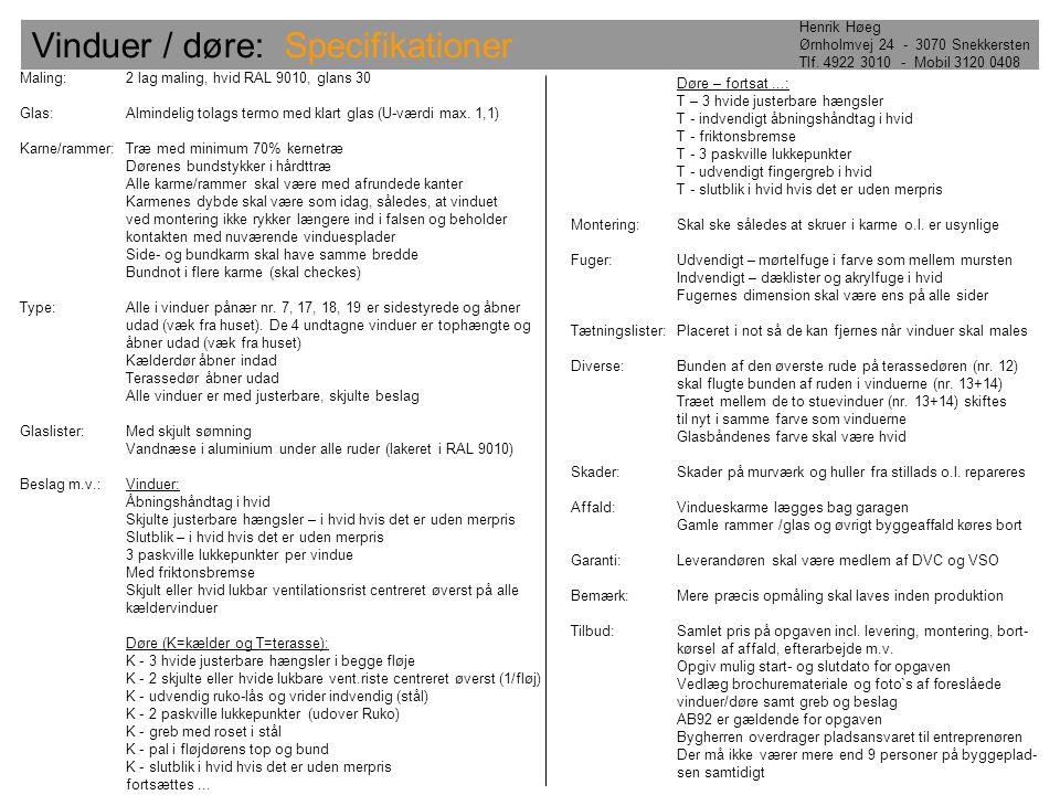 Vinduer / døre: Specifikationer Henrik Høeg Ørnholmvej 24 - 3070 Snekkersten Tlf. 4922 3010 - Mobil 3120 0408 Maling:2 lag maling, hvid RAL 9010, glan