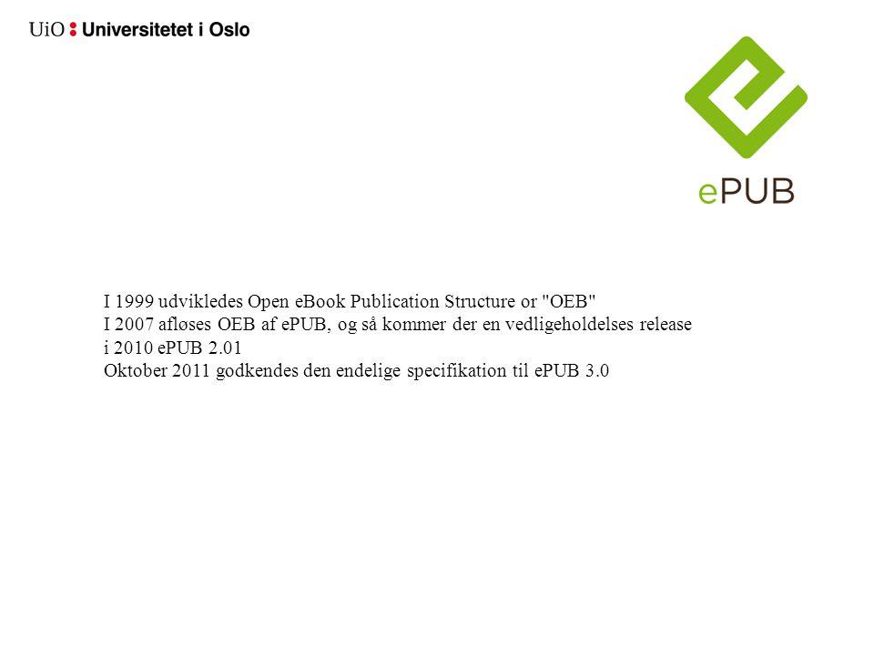 I 1999 udvikledes Open eBook Publication Structure or OEB I 2007 afløses OEB af ePUB, og så kommer der en vedligeholdelses release i 2010 ePUB 2.01 Oktober 2011 godkendes den endelige specifikation til ePUB 3.0