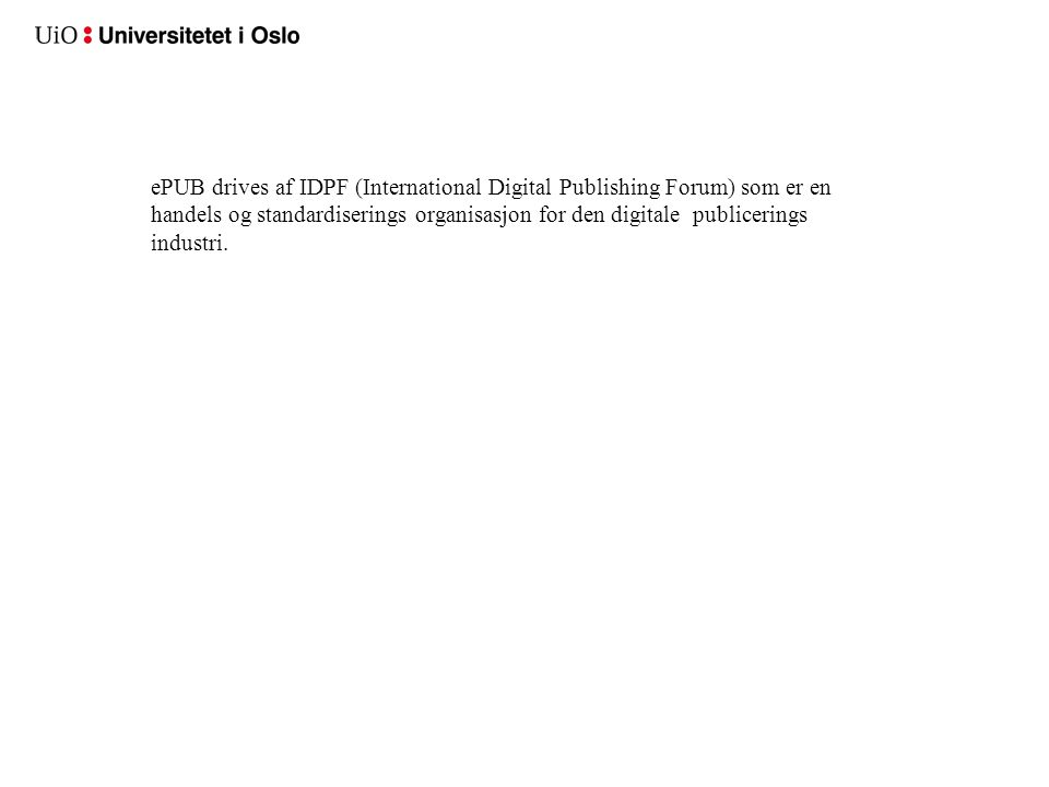 ePUB drives af IDPF (International Digital Publishing Forum) som er en handels og standardiserings organisasjon for den digitale publicerings industri.