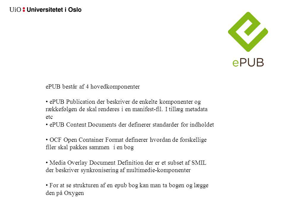 ePUB består af 4 hovedkomponenter • ePUB Publication der beskriver de enkelte komponenter og rækkefølgen de skal renderes i en manifest-fil.