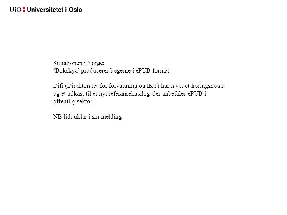 Situationen i Norge: 'Bokskya' producerer bøgerne i ePUB format Difi (Direktoratet for forvaltning og IKT) har lavet et høringsnotat og et udkast til et nyt referansekatalog der anbefaler ePUB i offentlig sektor NB lidt uklar i sin melding