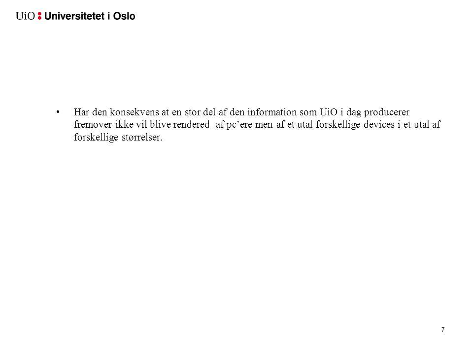 7 •Har den konsekvens at en stor del af den information som UiO i dag producerer fremover ikke vil blive rendered af pc'ere men af et utal forskellige devices i et utal af forskellige størrelser.