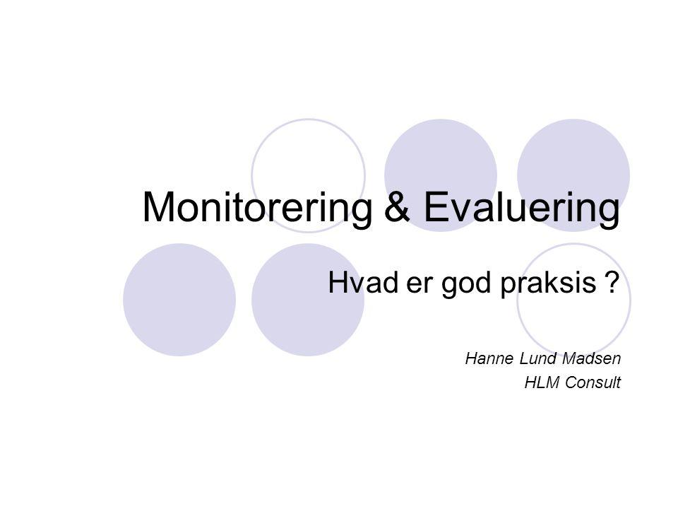 Monitorering & Evaluering Hvad er god praksis ? Hanne Lund Madsen HLM Consult