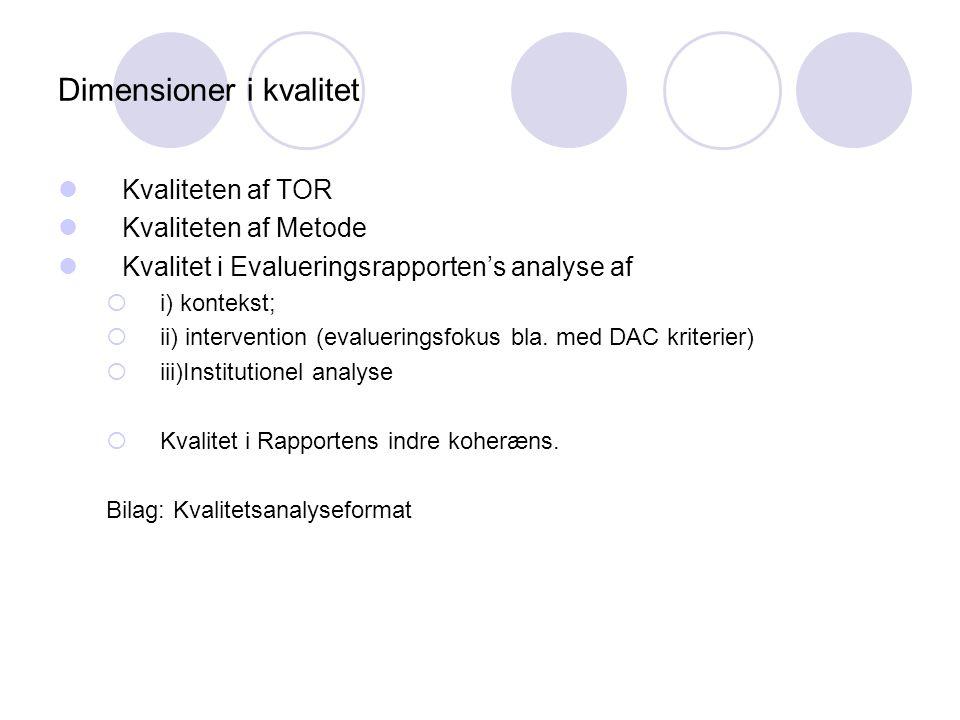 Dimensioner i kvalitet  Kvaliteten af TOR  Kvaliteten af Metode  Kvalitet i Evalueringsrapporten's analyse af  i) kontekst;  ii) intervention (ev