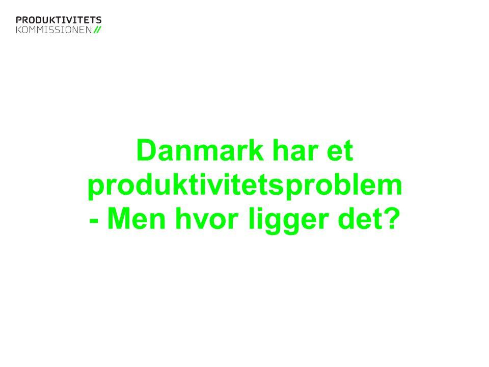Tekstslide med bullets Brug 'Forøge / Formindske indryk' for at skifte mellem de forskellige niveauer Danmark har et produktivitetsproblem - Men hvor ligger det