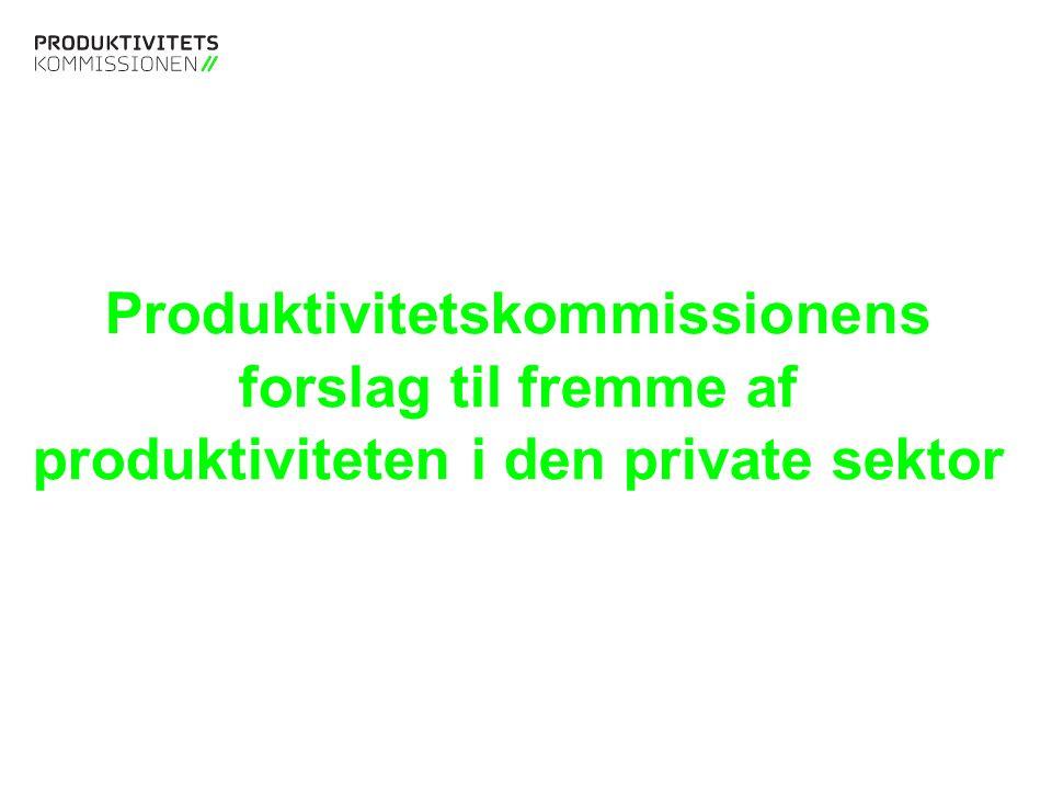 Tekstslide med bullets Brug 'Forøge / Formindske indryk' for at skifte mellem de forskellige niveauer Tekstslide med bullets Brug 'Forøge / Formindske indryk' for at skifte mellem de forskellige niveauer Produktivitetskommissionens forslag til fremme af produktiviteten i den private sektor