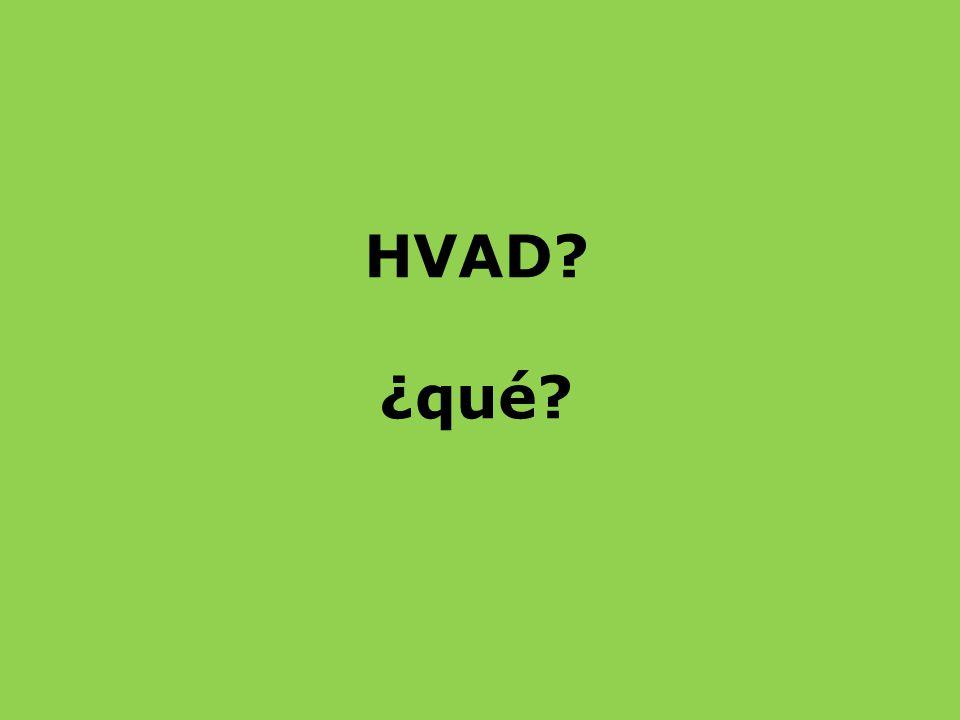 HVAD? ¿qué?