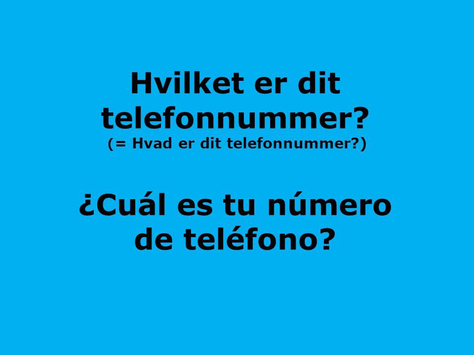 Hvilket er dit telefonnummer? ( = Hvad er dit telefonnummer?) ¿Cuál es tu número de teléfono?