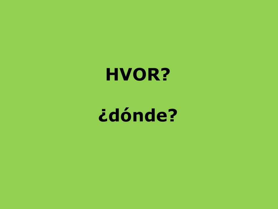 Her er spørgeordene på DANSK. Kan du huske, hvad de hver især hedder på spansk?