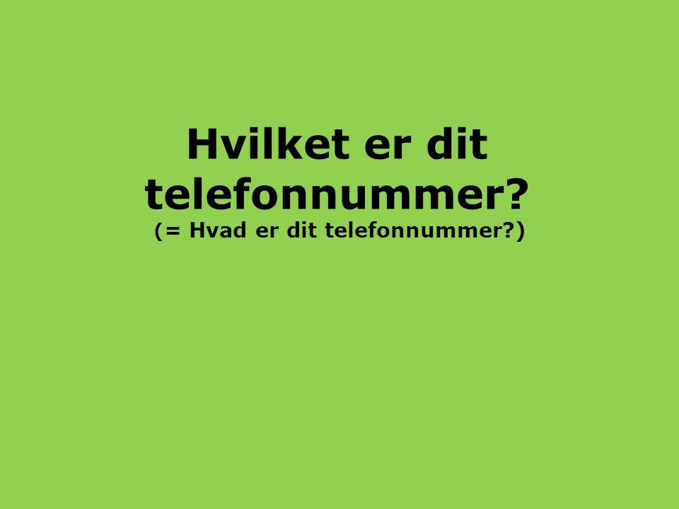 Hvilket er dit telefonnummer? ( = Hvad er dit telefonnummer?)