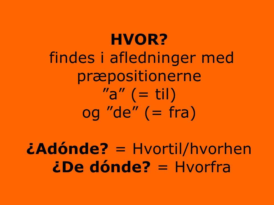 HVOR.findes i afledninger med præpositionerne a (= til) og de (= fra) ¿Adónde.