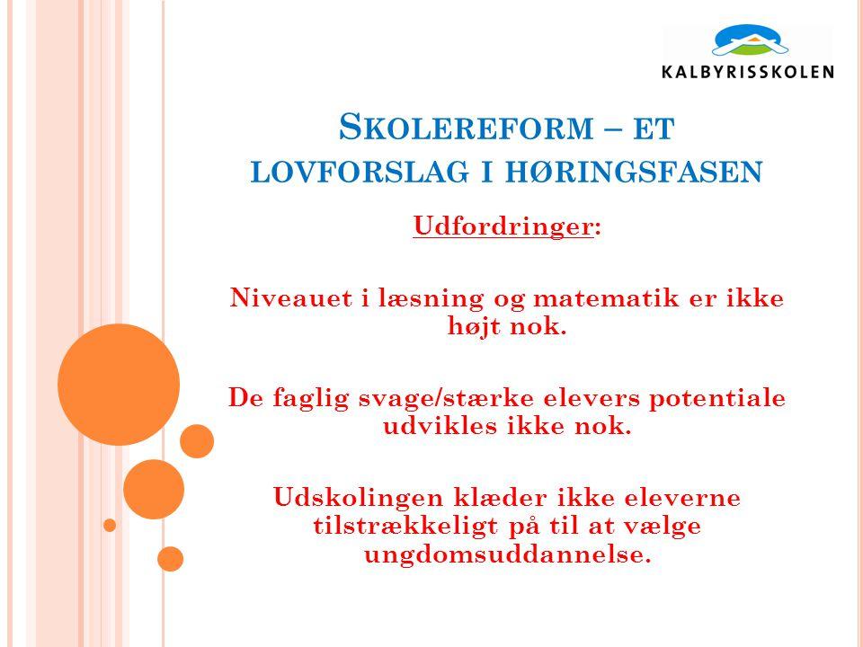 S KOLEREFORM – ET LOVFORSLAG I HØRINGSFASEN Udfordringer: Niveauet i læsning og matematik er ikke højt nok.