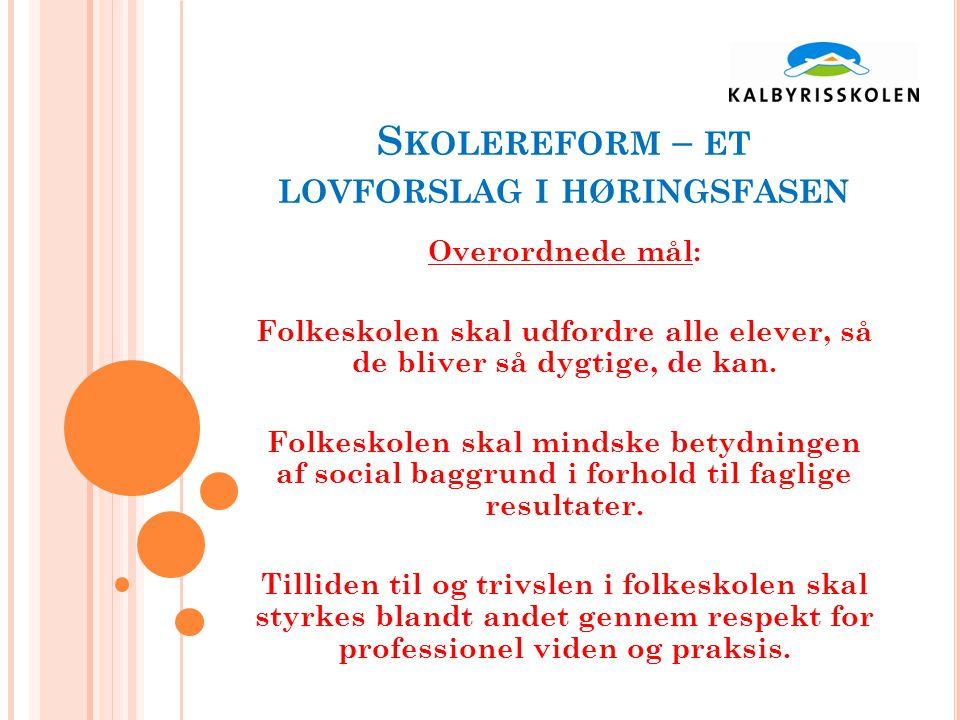 S KOLEREFORM – ET LOVFORSLAG I HØRINGSFASEN Overordnede mål: Folkeskolen skal udfordre alle elever, så de bliver så dygtige, de kan.