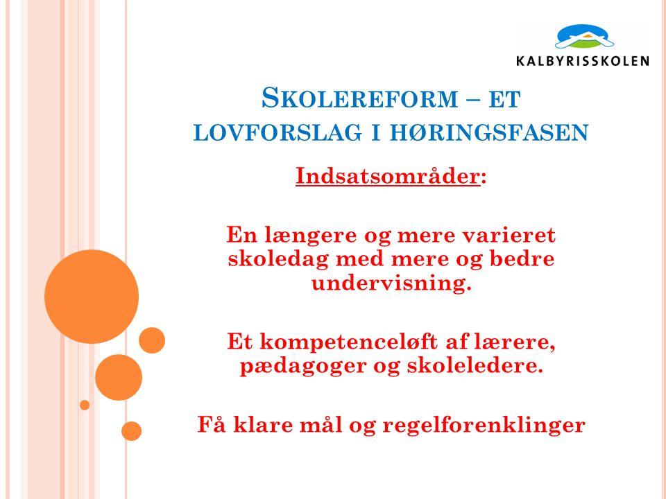 S KOLEREFORM – ET LOVFORSLAG I HØRINGSFASEN Indsatsområder: En længere og mere varieret skoledag med mere og bedre undervisning.