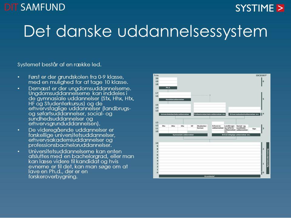 Det danske uddannelsessystem Systemet består af en række led. • Først er der grundskolen fra 0-9 klasse, med en mulighed for at tage 10 klasse. • Dern