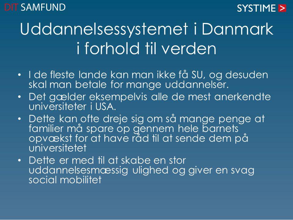 Uddannelsessystemet i Danmark i forhold til verden • I de fleste lande kan man ikke få SU, og desuden skal man betale for mange uddannelser. • Det gæl