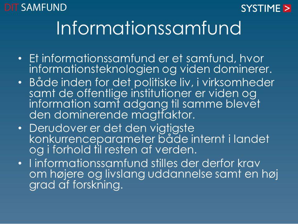 Informationssamfund • Et informationssamfund er et samfund, hvor informationsteknologien og viden dominerer. • Både inden for det politiske liv, i vir