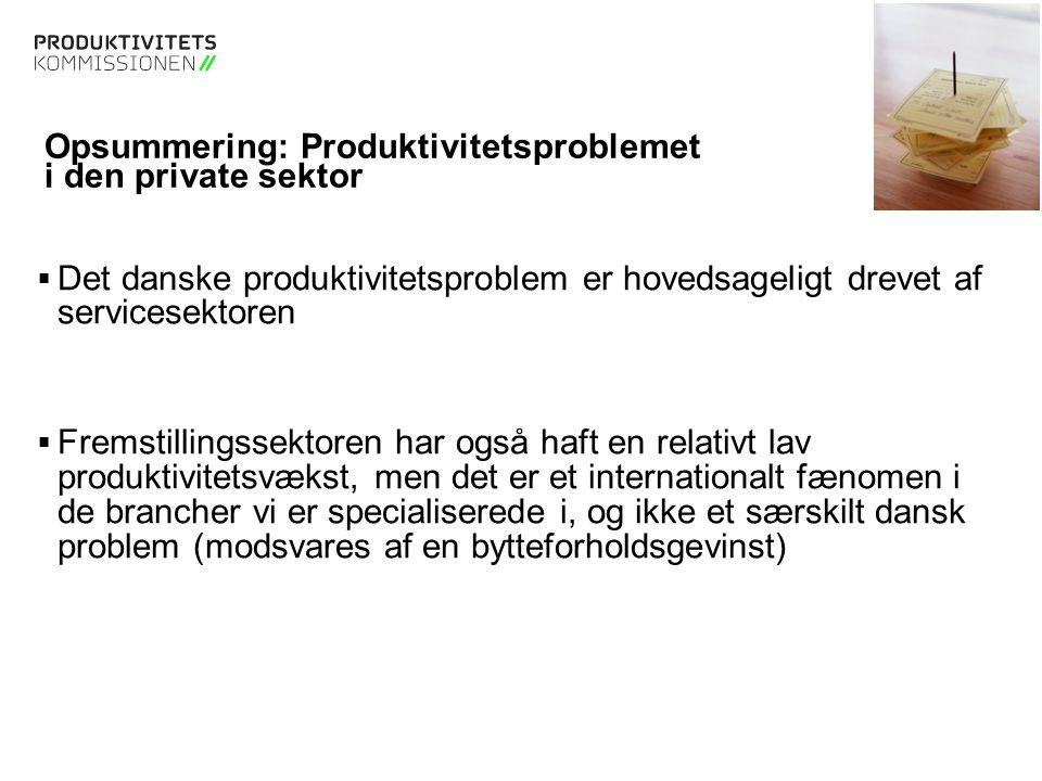 Tekstslide med bullets Brug 'Forøge / Formindske indryk' for at skifte mellem de forskellige niveauer Tekstslide med bullets Brug 'Forøge / Formindske indryk' for at skifte mellem de forskellige niveauer Opsummering: Produktivitetsproblemet i den private sektor  Det danske produktivitetsproblem er hovedsageligt drevet af servicesektoren  Fremstillingssektoren har også haft en relativt lav produktivitetsvækst, men det er et internationalt fænomen i de brancher vi er specialiserede i, og ikke et særskilt dansk problem (modsvares af en bytteforholdsgevinst)