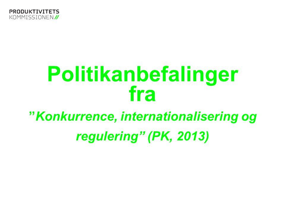 Tekstslide med bullets Brug 'Forøge / Formindske indryk' for at skifte mellem de forskellige niveauer Politikanbefalinger fra Konkurrence, internationalisering og regulering (PK, 2013)