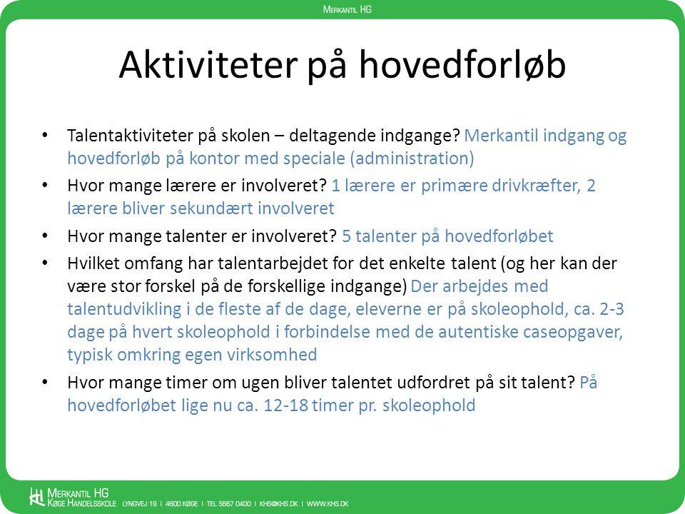 Aktiviteter på hovedforløb • Talentaktiviteter på skolen – deltagende indgange? Merkantil indgang og hovedforløb på kontor med speciale (administratio