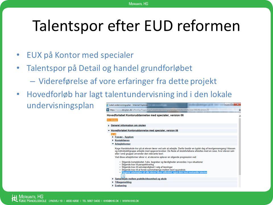Talentspor efter EUD reformen • EUX på Kontor med specialer • Talentspor på Detail og handel grundforløbet – Videreførelse af vore erfaringer fra dett