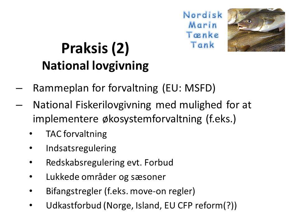 – Rammeplan for forvaltning (EU: MSFD) – National Fiskerilovgivning med mulighed for at implementere økosystemforvaltning (f.eks.) • TAC forvaltning • Indsatsregulering • Redskabsregulering evt.