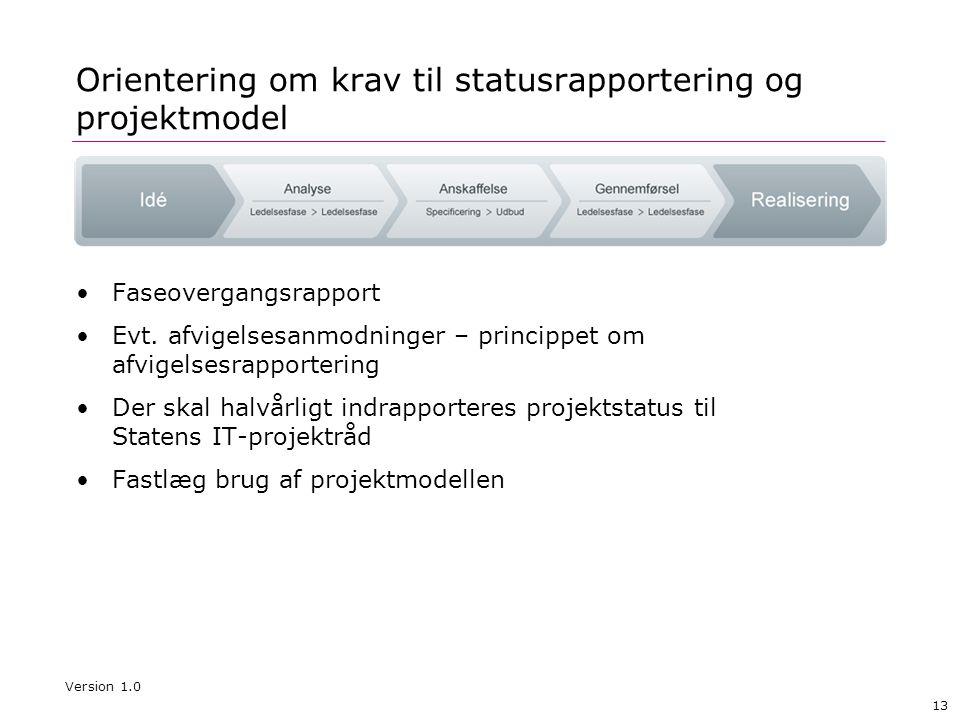 13 Orientering om krav til statusrapportering og projektmodel •Faseovergangsrapport •Evt. afvigelsesanmodninger – princippet om afvigelsesrapportering