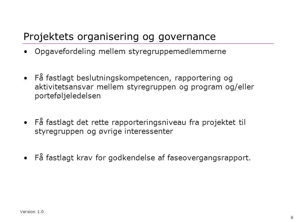 6 Projektets organisering og governance •Opgavefordeling mellem styregruppemedlemmerne •Få fastlagt beslutningskompetencen, rapportering og aktivitets
