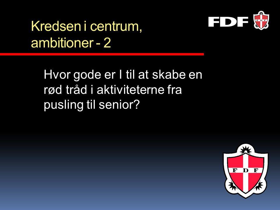 Kredsen i centrum, ambitioner - 2 Hvor gode er I til at skabe en rød tråd i aktiviteterne fra pusling til senior?