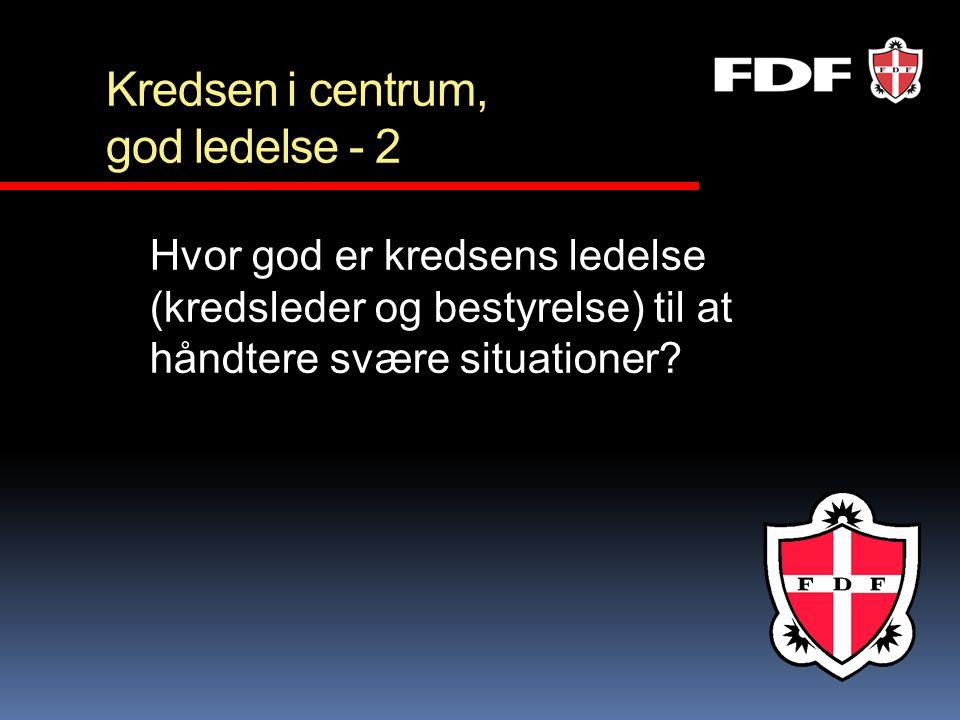 Kredsen i centrum, god ledelse - 2 Hvor god er kredsens ledelse (kredsleder og bestyrelse) til at håndtere svære situationer?