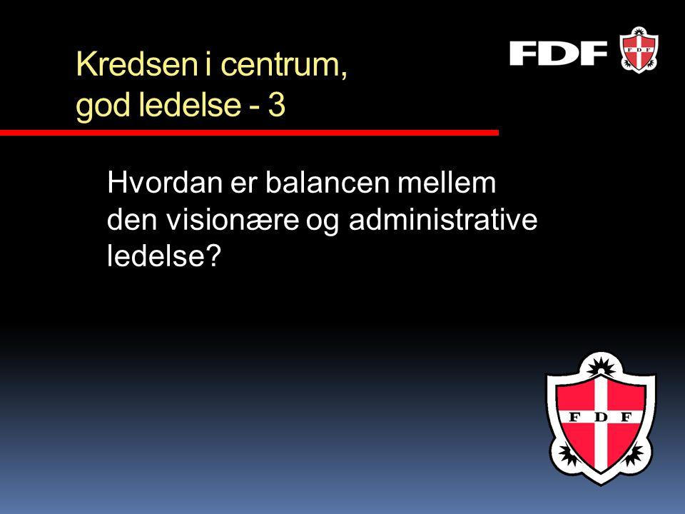 Kredsen i centrum, god ledelse - 3 Hvordan er balancen mellem den visionære og administrative ledelse?