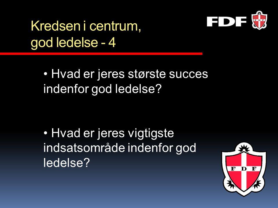 Kredsen i centrum, god ledelse - 4 • Hvad er jeres største succes indenfor god ledelse? • Hvad er jeres vigtigste indsatsområde indenfor god ledelse?