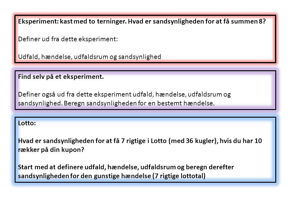 Eksperiment: kast med to terninger. Hvad er sandsynligheden for at få summen 8? Definer ud fra dette eksperiment: Udfald, hændelse, udfaldsrum og sand