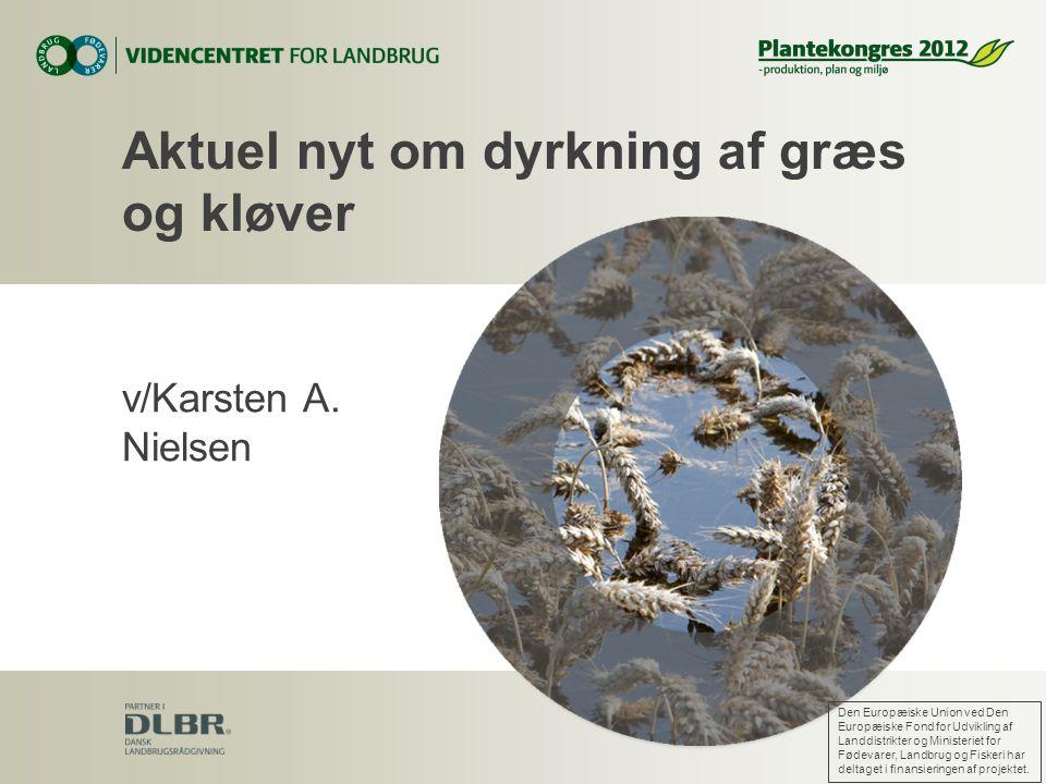 v/Karsten A. Nielsen Aktuel nyt om dyrkning af græs og kløver Den Europæiske Union ved Den Europæiske Fond for Udvikling af Landdistrikter og Minister