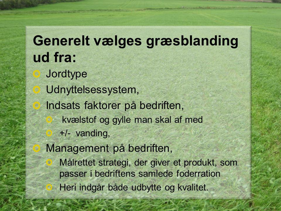 Generelt vælges græsblanding ud fra: Jordtype Udnyttelsessystem, Indsats faktorer på bedriften, kvælstof og gylle man skal af med +/- vanding, Managem