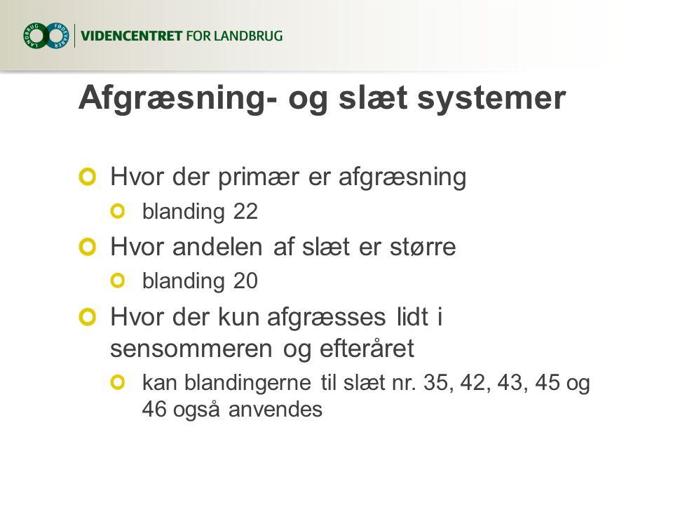 Afgræsning- og slæt systemer Hvor der primær er afgræsning blanding 22 Hvor andelen af slæt er større blanding 20 Hvor der kun afgræsses lidt i sensom