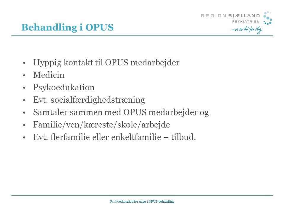 Behandling i OPUS •Hyppig kontakt til OPUS medarbejder •Medicin •Psykoedukation •Evt.
