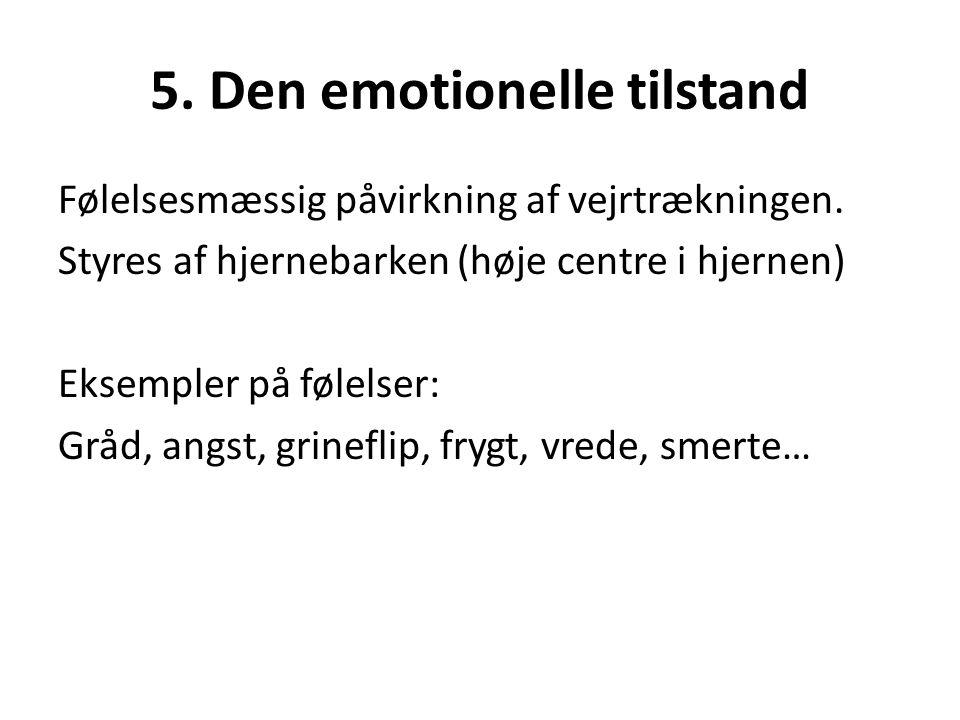 5. Den emotionelle tilstand Følelsesmæssig påvirkning af vejrtrækningen. Styres af hjernebarken (høje centre i hjernen) Eksempler på følelser: Gråd, a