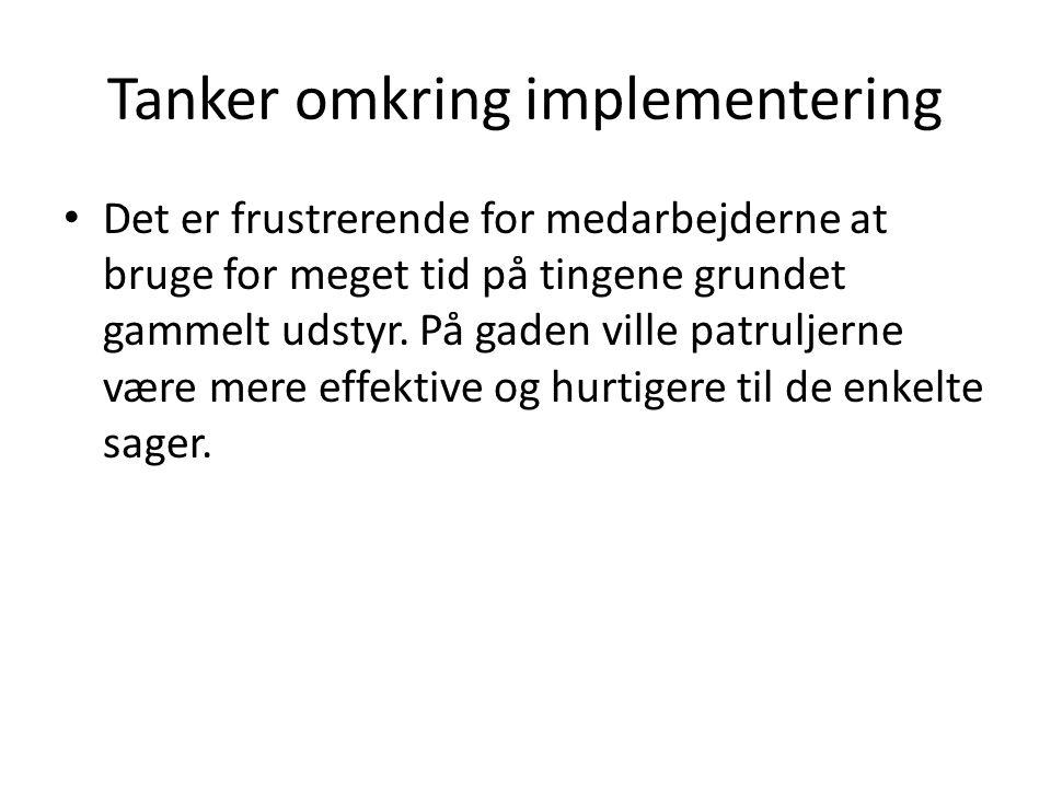 Tanker omkring implementering • Ekstremt tidsbesparende at optimere systemerne for medarbejderne.