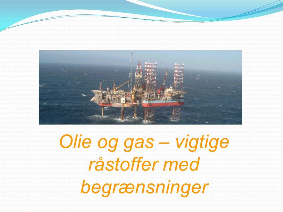 Olie og gas – vigtige råstoffer med begrænsninger
