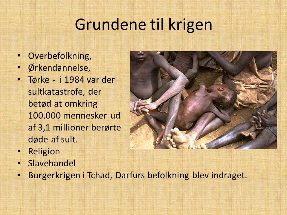 Grundene til krigen • Overbefolkning, • Ørkendannelse, • Tørke - i 1984 var der sultkatastrofe, der betød at omkring 100.000 mennesker ud af 3,1 milli