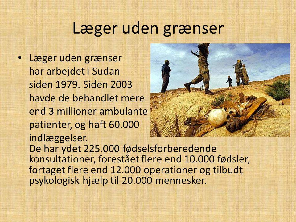Læger uden grænser • Læger uden grænser har arbejdet i Sudan siden 1979. Siden 2003 havde de behandlet mere end 3 millioner ambulante patienter, og ha
