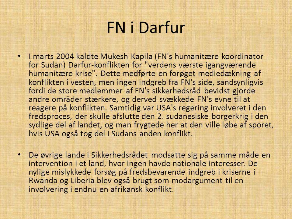 FN i Darfur • I marts 2004 kaldte Mukesh Kapila (FN s humanitære koordinator for Sudan) Darfur-konflikten for verdens værste igangværende humanitære krise .