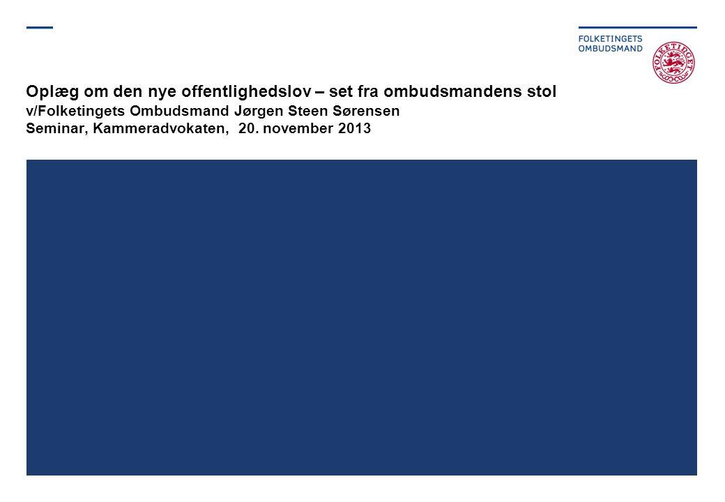 Oplæg om den nye offentlighedslov – set fra ombudsmandens stol v/Folketingets Ombudsmand Jørgen Steen Sørensen Seminar, Kammeradvokaten, 20.