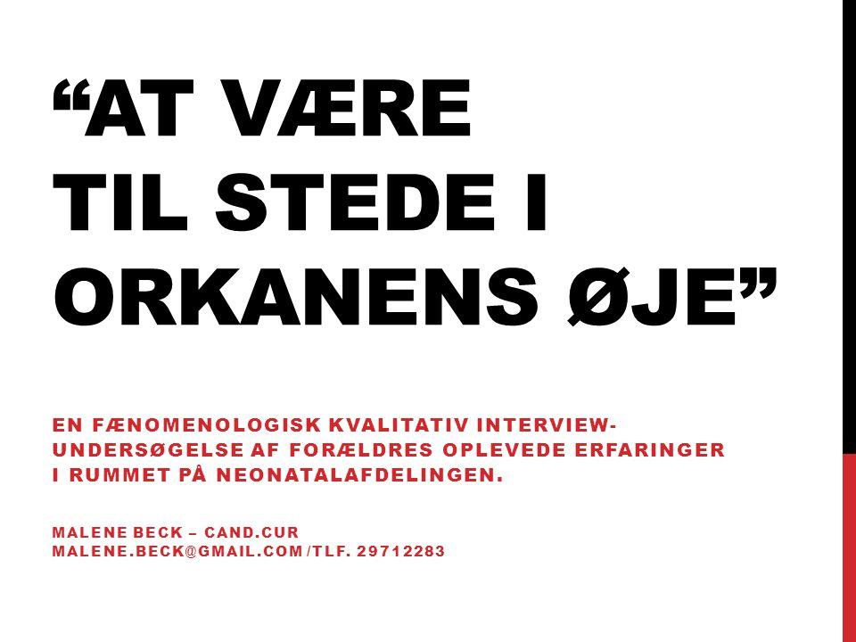 """""""AT VÆRE TIL STEDE I ORKANENS ØJE"""" EN FÆNOMENOLOGISK KVALITATIV INTERVIEW- UNDERSØGELSE AF FORÆLDRES OPLEVEDE ERFARINGER I RUMMET PÅ NEONATALAFDELINGE"""