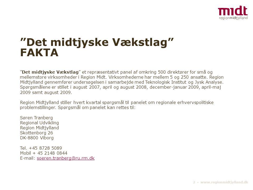 """2 ▪ www.regionmidtjylland.dk """"Det midtjyske Vækstlag"""" FAKTA """"Det midtjyske Vækstlag"""" et repræsentativt panel af omkring 500 direktører for små og mell"""