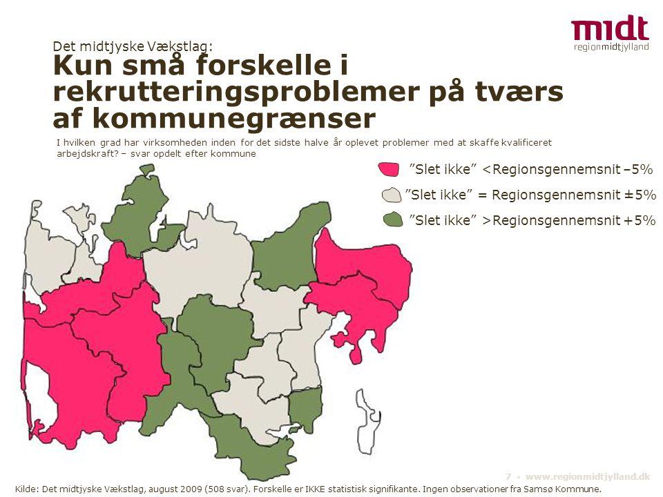 Det midtjyske Vækstlag: Kun små forskelle i rekrutteringsproblemer på tværs af kommunegrænser 7 ▪ www.regionmidtjylland.dk I hvilken grad har virksomh