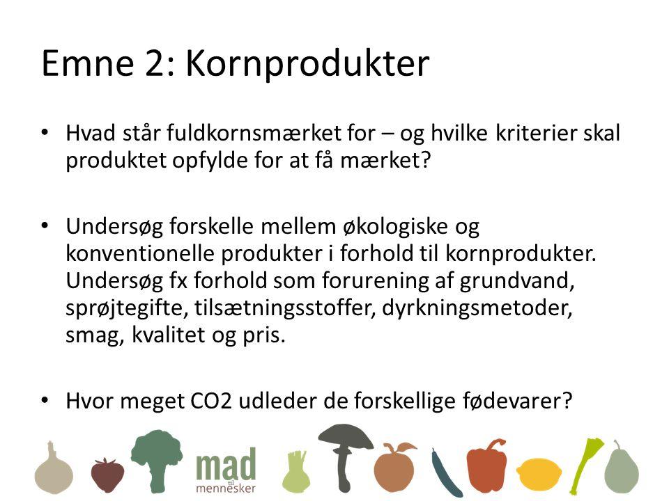 Emne 2: Kornprodukter • Hvad står fuldkornsmærket for – og hvilke kriterier skal produktet opfylde for at få mærket.