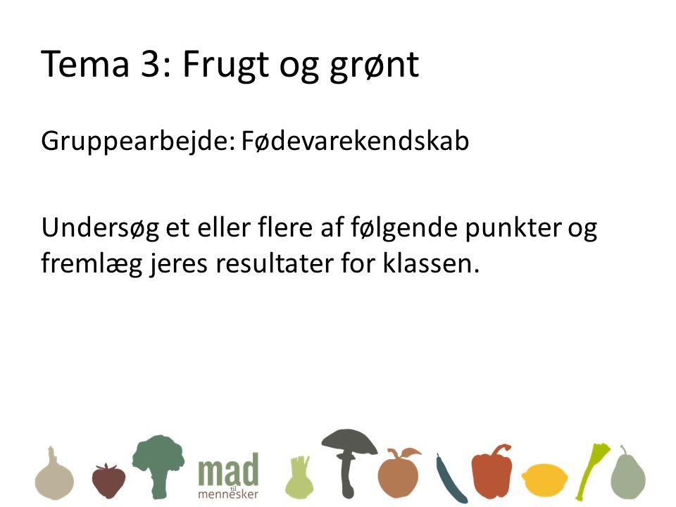 Tema 3: Frugt og grønt Gruppearbejde: Fødevarekendskab Undersøg et eller flere af følgende punkter og fremlæg jeres resultater for klassen.